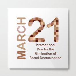 International day for the elimination of racial discrimination- March 21 Metal Print