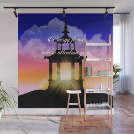 Energy flows where attention goes Wall Mural