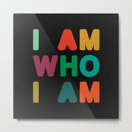 I am who I am Metal Print