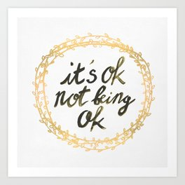 It's ok not being ok Art Print