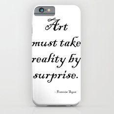 Art must take reality by surprise. – Francoise Sagan Slim Case iPhone 6s