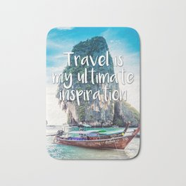 Quote - Travel is my ultimate inspiration Bath Mat