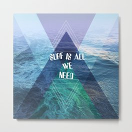 SURF IS ALL  WE NEED  Metal Print