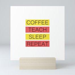 Coffee Teach Sleep Repeat | Teacher Gift Idea Mini Art Print