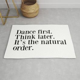 Dance First. Think Later. It's Natural Order. Rug