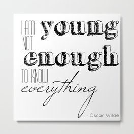 I an not young enough to know everything - Oscar Wilde quote Metal Print