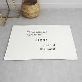 Those who are hardest to love need it the most  - Socrates Rug