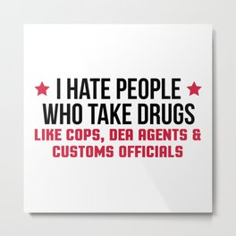 People Who Take Drugs Funny Quote Metal Print