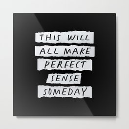 This Will All Make Perfect Sense Someday Metal Print