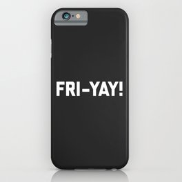 Fri-Yay! Funny Quote iPhone Case