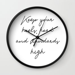 Keep your heels, head and standards high Wall Clock