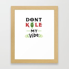 Don't Kale my Vibe Kale Art for Vegans on Diet Light Framed Art Print
