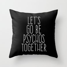 Let's Be Psychos Funny Quote Throw Pillow