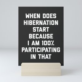 When Does Hibernation Start Funny Quote Mini Art Print