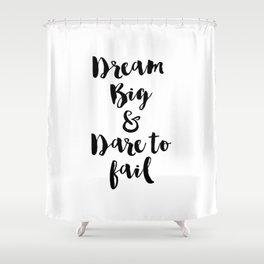 Dream Big & Dare to Fail Shower Curtain
