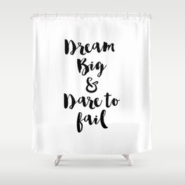 Dream Big & Dare to Fail Shower Curtain