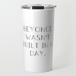 Bey wasn't built in a day. Travel Mug