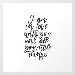 LOVE WALL ART, I Am In Love With You And All Your Little Things,Love Art,Love Quote,I love You More, Art Print