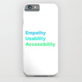 Empathy Usability Accessibility - UX Design iPhone Case
