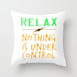 """Relax Nothing Is Under Control"" tee design perfect for uncontrollably awesome people like you! Throw Pillow"