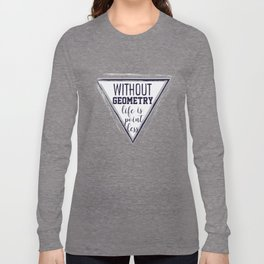 Without Geometry Life is Pointless Long Sleeve T-shirt