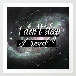 I Don't Sleep I Read Art Print