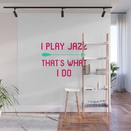 I Play Jazz That's What I Do Appreciation Quote Wall Mural