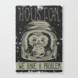 Houston - we have a Problem Canvas Print