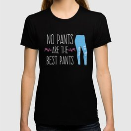 Funny Leggings Shorts Dresses Pants Free No Pants Are The Best Pants Gift T-shirt