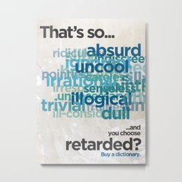 """Buy a Dictionary (""""That's So Retarded"""") Metal Print"""