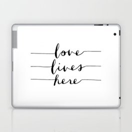 Love Lives Here black and white typography poster for home bedroom apartment room wall art decor Laptop & iPad Skin