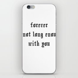 forever is not long enough with you Hand lettering iPhone Skin