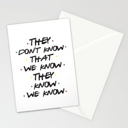 They Don't Know That We Know Stationery Cards
