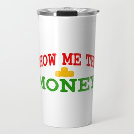 Show me The Money T-shirt For those who have or dreamed of having Money or become Rich Wealthy Travel Mug