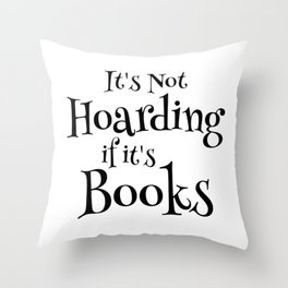 It's Not Hoarding If It's Books - Funny Quote for Book Lovers Throw Pillow