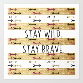 Stay Wild. Stay Brave. Art Print