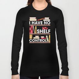 I have no shelf control funny reader gift quote Long Sleeve T-shirt