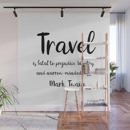 Travel is fatal to prejudice - Mark Twain Wall Mural