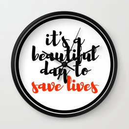it's a beautiful day to save lives 2 Wall Clock