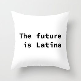 The future is Latina Throw Pillow