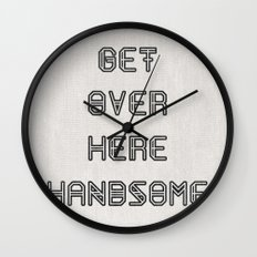 Get Over Here Handsome Wall Clock