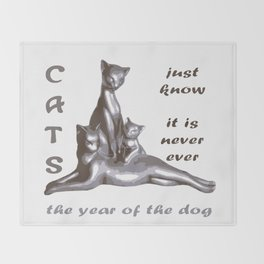Cats Just Know It Is Never Ever The Year Of The Dog Throw Blanket