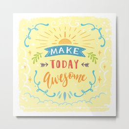 Make Today Awesome Metal Print
