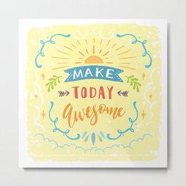 Make Today Awesome Metal Print