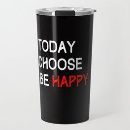 Today I choose to be happy Travel Mug