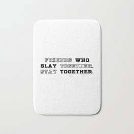 slay together, stay together Bath Mat