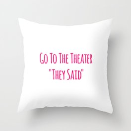 Go To the Theater They Said Music School Quote Throw Pillow