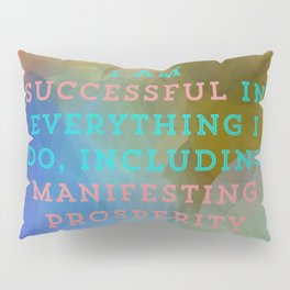 I Am Successful In Everything I Do, Including Manifesting Prosperity Pillow Sham