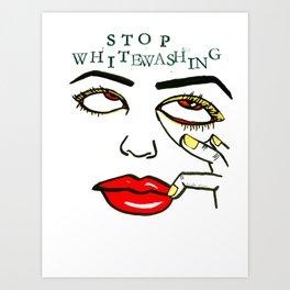Stop Whitewashing Art Print