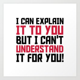 I can explain it to you, but I can't understand it to you Art Print